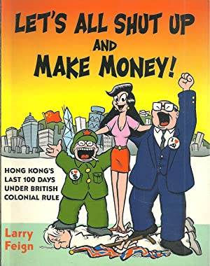 LET'S ALL SHUT UP AND MAKE MONEY!: Hong Kong's Last 100 Days under British Colonial Rule