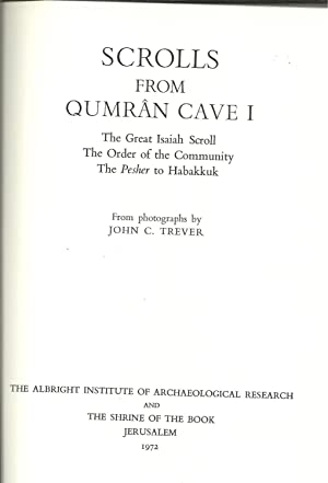 SCROLLS FROM QUMRÂN CAVE I: The great Isaiah Scroll, the Order of the Community, the Pesher to Ha...