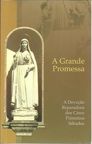 A GRANDE PROMESSA: ADevoção Reparadora dos Cinco: ALMEIDA, Teresa Mendes