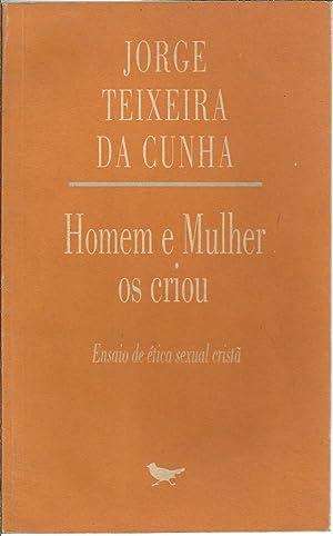 HOMEM E MULHER OS CRIOU: Ensaio de: CUNHA, Jorge Teixeira