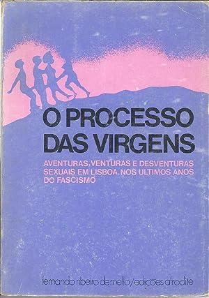 O PROCESSO DAS VIRGENS: Aventuras, venturas e desventuras sexuais em Lisboa, nos ultimos anos do ...