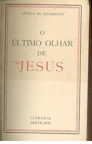O ÚLTIMO OLHAR DE JESUS: FIGUEIREDO, Antero de