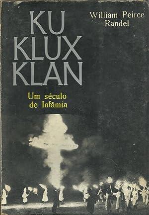 KU KLUX KLAN: Um século de infâmia: RANDEL, William Peirce