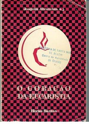 O CORAÇÃO DA EUCARISTIA. Horas-Santas: ABRANCHES, Joaquim, S.