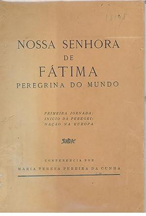 NOSSA SENHORA DE FÁTIMA PEREGRINA DO MUNDO.: CUNHA, Maria Teresa