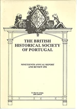 THE BRITISH HISTORICAL SOCIETY OF PORTUGAL: Nineteenth Annual Report and Review 1992