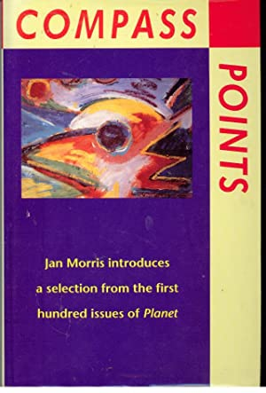 COMPASS POINTS. Jan Morris Introduces a Selection from the First Hundred Issues of Planet
