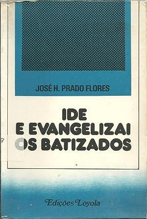 IDE E EVANGELIZAI OS BATIZADOS: FLORES, José H.