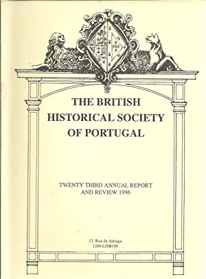 THE BRITISH HISTORICAL SOCIETY OF PORTUGAL: Twenty Third Annual Report and Review 1996
