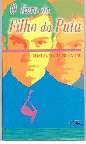 O LIVRO DO FILHO DA PUTA: TOLENTINO, Manuel Maria
