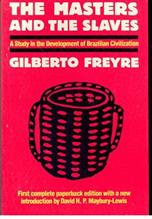 THE MASTERS AND THE SLAVES [Casa-Grande &: FREYRE, Gilberto (1900-1987)
