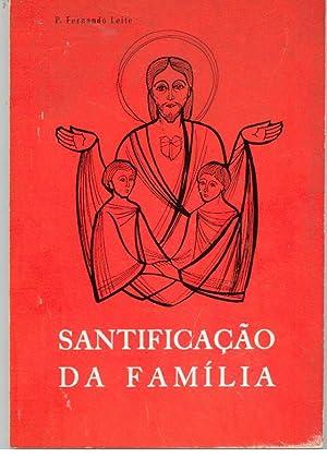 SANTIFICAÇÃO DA FAMÍLIA Pela Consagração aos Corações: LEITE, Fernando (S.