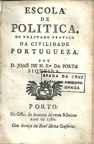ESCOLA DE POLITICA, Ou Tractado Pratico DA CIVILIDADE PORTUGUESA: SIQUEIRA, D. João de N. Sra da ...