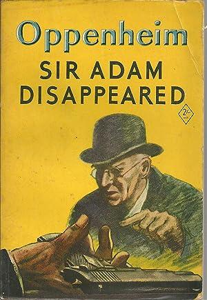 SIR ADAM DISAPPEARED: OPPENHEIM, Edward Phillips