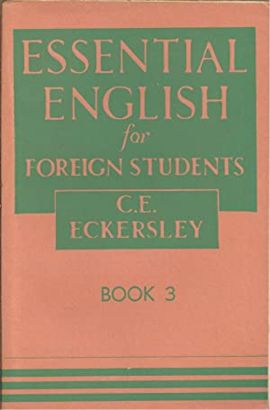 ESSENTIAL ENGLISH FOR FOREIGN STUDENTS. BOOK 3: ECKERSLEY, C. E.