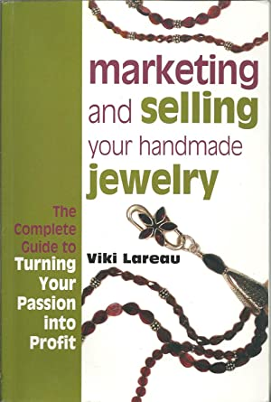 MARKETING AND SELLING YOUR HANDMADE JEWELERY: The complete guide to turning your passion into profit