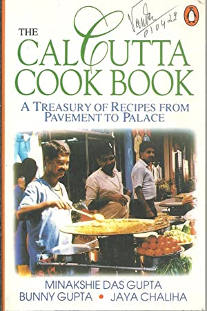 THE CALCUTTA COOK BOOK: A treasury of recipes from pavement to palace
