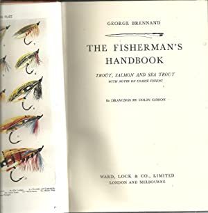THE FISHERMAN'S HANDBOOK: Troût, Salmon and Sea Trout. With notes on coarse fishing