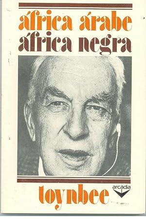 ÁFRICA ÁRABE ÁFRICA NEGRA: TOYNBEE, Arnold J.
