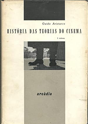 HISTÓRIA DAS TEORIAS DO CINEMA. Volume I