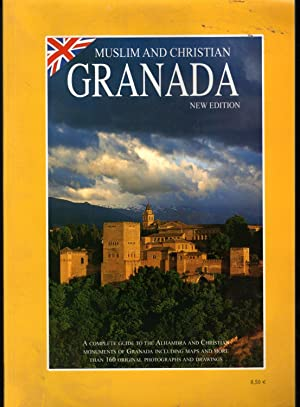 GRANADA MUSLIM AND CHRISTIAN: Acomplete guide to the Alhambra and Christian monuments of Granada ...