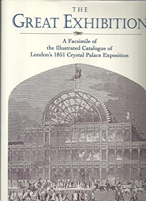 THE GREAT EXHIBITION. A Facsimile of the Illustrated Catalogue of London's 1851 Crystal Palace Ex...