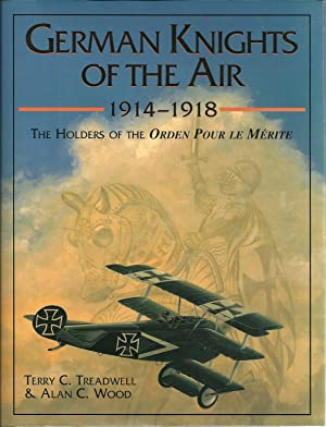 GERMAN KNIGHTS OF THE AIR 1914 - 1918: The Holders of the Orden Pour le Mérite