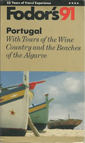 FODOR'S 91. PORTUGAL: With Tours of the Wine Country and the Beaches of the Algarve.