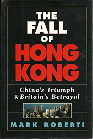 THE FALL OF HONG KONG: China's Triumph and Britain's Betrayal