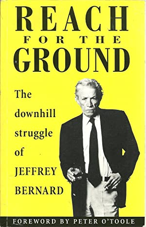 REACH FOR THE GROUND: The downhill struggle of Jeffrey Bernard