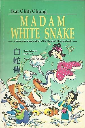 MADAM WHITE SNAKE: A humorous interpretation of: CHUNG, Tsai Chih