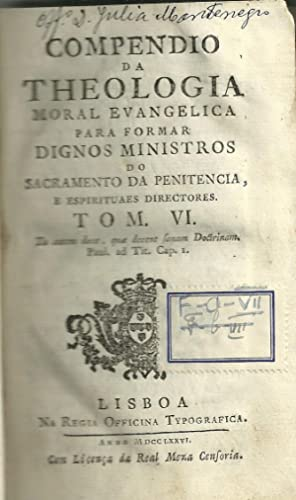 COMPENDIO DA THEOLOGIA MORAL EVANGELICA PARA FORMAR DIGNOS MINISTROS DO SACRAMENTO DA PENITENCIA E ...
