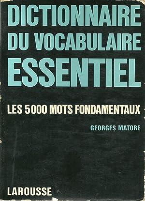 DICTIONNAIRE DU VOCABULAIRE ESSENTIEL: Les 5000 mots: MATORÉ, Georges