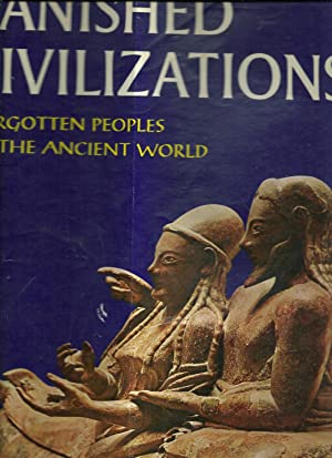VANISHED CIVILIZATIONS: Forgotten peoples of the ancient world