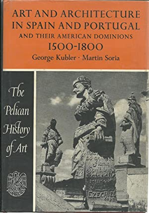 ART AND ARCHITECTURE IN SPAIN AND PORTUGAL AND THEIR AMERICAN DOMINIONS 1500 - 1800