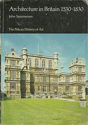 ARCHITECTURE IN BRITAIN 1530-1830: SUMMERSON, John
