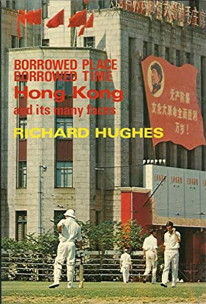 BORROWED PLACE BORROWED TIME. HONG KONG AND: HUGHES, Richard