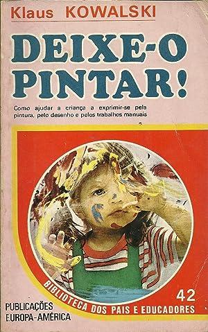 DEIXE-O PINTAR! Como ajudar a criança a: KOWALSKI, Klaus