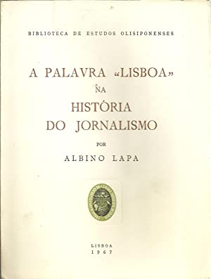 "A PALAVRA ""LISBOA"" NA HISTÓRIA DO JORNALISMO: LAPA, Albino"