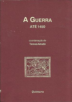 A GUERRA ATÉ 1450: I - Ideia: AMADO, Teresa (Coordenação