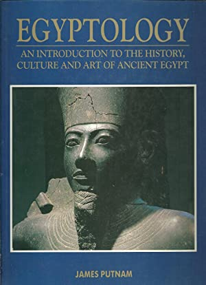 EGYPTOLOGY AN INTRODUCTION TO THE HISTORY, CULTURE AND ART OF ANCIENT EGYPT
