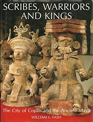 SCRIBES, WARRIORS AND KINGS: The city of Copán and the Ancient Maya