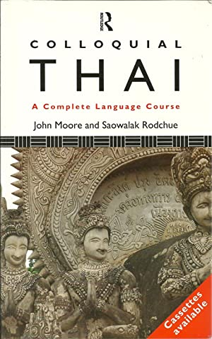 COLLOQUIAL THAI: A Complete Language Course: MOORE & RODCHUE,