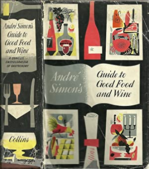 GUIDE TO GOOD FOOD AND WINES: A concise encyclopaedia of gastronomy complete and unabridged