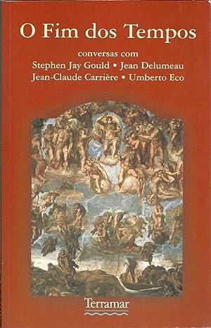 O FIM DOS TEMPOS: GOULD & DELUMEAU & CARRIÈRE & ECO, Stephen Jay - Jean - Jean Claude - Umberto