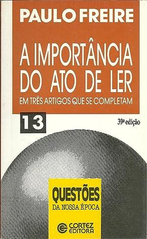 A IMPORTÂNCIA DO ATO DE LER. Em: FREIRE, Paulo (1921-1997)