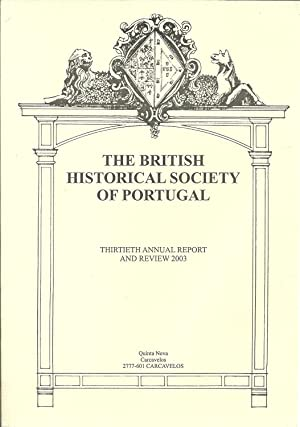 THE BRITISH HISTORICAL SOCIETY OF PORTUGAL: Thirtieth Annual Report and Review 2003