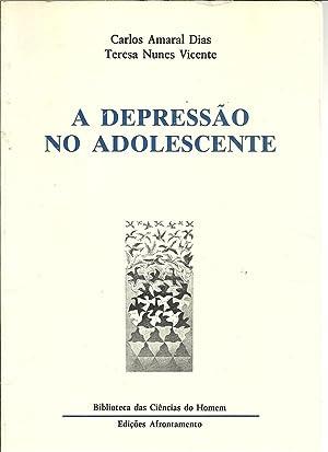 A DEPRESSÃO NO ADOLESCENTE: DIAS & VICENTE, Carlos Amaral - Teresa Nunes