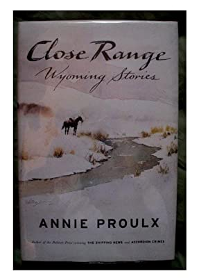 CLOSE RANGE Wyoming Stories: Proulx, Annie