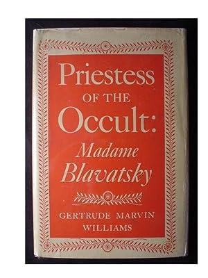 PRIESTESS OF THE OCCULT: Madame Blavatsky: Williams, Gertrude Marvin